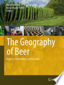 """The Geography of Beer: Regions, Environment, and Societies"" by Mark Patterson, Nancy Hoalst-Pullen"