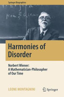 Cover image of Harmonies of Disorder : Norbert Wiener: A Mathematician-Philosopher of Our Time