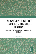Midwifery from the Tudors to the 21st Century