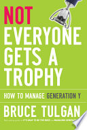"""Not Everyone Gets A Trophy: How to Manage Generation Y"" by Bruce Tulgan"