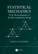 Statistical mechanics : from thermodynamics to the renormalization group / James H. Luscombe