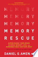 """Memory Rescue: Supercharge Your Brain, Reverse Memory Loss, and Remember What Matters Most"" by Dr. Daniel G. Amen"