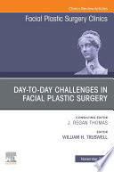 Day to day Challenges in Facial Plastic Surgery An Issue of Facial Plastic Surgery Clinics of North America  E Book