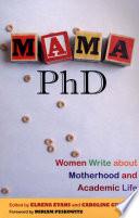 """Mama, PhD: Women Write about Motherhood and Academic Life"" by Elrena Evans, Miriam Peskowitz, Caroline Grant"