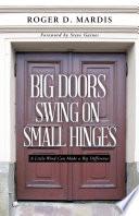 Big Doors Swing on Small Hinges