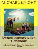 Dream Interpretation Handbook  A Breakthrough Guide for Interpreting Dreams