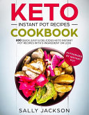 Keto Instant Pot Recipes Cookbook: 600 Quick, Easy & Delicious Keto Instant Pot Recipes with 5-Ingredient Or Less