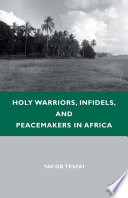 Holy Warriors Infidels And Peacemakers In Africa