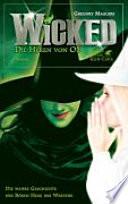 Wicked  : die Hexen von Oz ; die wahre Geschichte der bösen Hexe des Westens : [Roman]