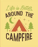 Life Is Better Around the Campfire  Camping Journal  150 Pages  8x 10