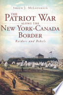 The Patriot War Along the New York-Canada Border