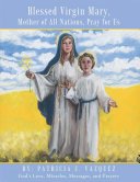 Blessed Virgin Mary, Mother of All Nations, Pray for Us [Pdf/ePub] eBook