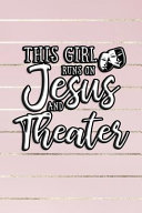 This Girl Runs on Jesus and Theater  6x9 Ruled Notebook  Journal  Daily Diary  Organizer  Planner