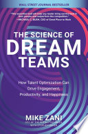 The Science of Dream Teams  How Talent Optimization Can Drive Engagement  Productivity  and Happiness