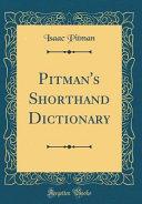Pitman's Shorthand Dictionary (Classic Reprint)