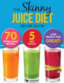 The Skinny Juice Diet Recipe Book