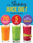 The Skinny Juice Diet Recipe Book