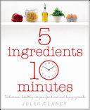 Five Ingredients, Ten Minutes Pdf/ePub eBook