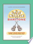 The Daily Ukulele: Leap Year Edition for Baritone Ukulele