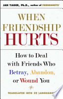"""""""When Friendship Hurts: How to Deal with Friends Who Betray, Abandon, or Wound You"""" by Jan Yager"""