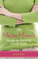 Pdf The Mean Mom's Guide to Raising Great Kids Telecharger