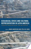 Ecological Crisis and Cultural Representation in Latin America Book