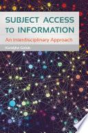 Subject Access to Information  An Interdisciplinary Approach