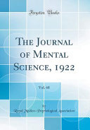 The Journal of Mental Science  1922  Vol  68  Classic Reprint
