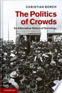 The Politics of Crowds  : An Alternative History of Sociology