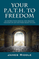 Your P.A.T.H. to Freedom: An Instruction Manual for Creating the Kind of Life You Were Meant to Live