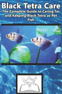 Black Tetra Care  The Complete Guide to Caring for and Keeping Black Tetra as Pet Fish