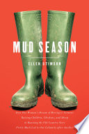 Mud Season  How One Woman s Dream of Moving to Vermont  Raising Children  Chickens and Sheep  and Running the Old Country Store Pretty Much Led to One Calamity After Another Book