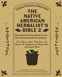 The Native American Herbalist s Bible 2   The Complete Field Book of the Wild Plants of North America Book
