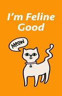 I m Feline Good