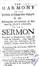 The Harmony of the Divine Attributes Display d  in the Redemption and Salvation of Sinners by Jesus Christ  Being a Sermon Preached at Dumfermling  Upon the 29th of September 1723     From Psal  85 10