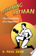 """Becoming Batman: The Possibility of a Superhero"" by E. Paul Zehr"