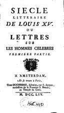 Siècle littéraire de Louis XV, ou Lettres sur les hommes célèbres