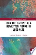 John The Baptist As A Rewritten Figure In Luke Acts