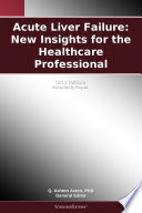 Acute Liver Failure  New Insights for the Healthcare Professional  2011 Edition