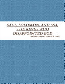 SAUL  SOLOMON  AND ASA  THE KINGS WHO DISAPPOINTED GOD