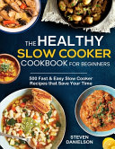 The Healthy Slow Cooker Cookbook for Beginners
