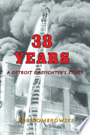 38 Years a Detroit Firefighter s Story