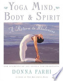 """Yoga Mind, Body & Spirit: A Return to Wholeness"" by Donna Farhi"