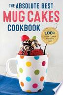 The Absolute Best Mug Cakes Cookbook