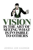 Vision Is The Art Of Seeing What Is Invisible To Others Book PDF