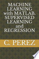 MACHINE LEARNING with MATLAB. SUPERVISED LEARNING and REGRESSION