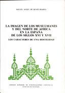 La imagen de los musulmanes y del Norte de Africa en la España de los siglos XVI y XVII