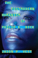 Pdf The Postmodern Humanism of Philip K. Dick Telecharger
