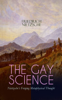 THE GAY SCIENCE – Nietzsche's Forging Metaphysical Thought