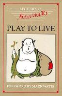 Play to Live: Selected Seminars